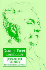 Gabriel Faure: A Musical Life by Jean-Michel Nectoux image