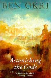 Astonishing the Gods by Ben Okri image