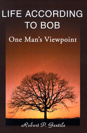 Life According to Bob by Robert P. Gentile image