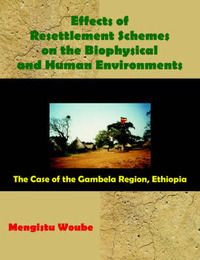 Effects of Resettlement Schemes on the Biophysical and Human Environments by Mengistu Woube