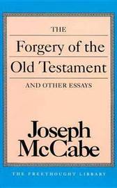 The Forgery of the Old Testament: And Other Essays by Joseph McCabe image