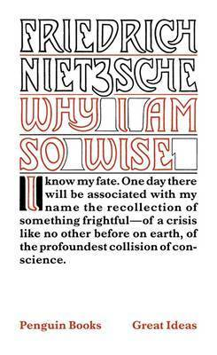 Why I am So Wise by Friedrich Wilhelm Nietzsche