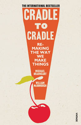 Cradle to Cradle: Re-Making the Way We Make Things by Michael Braungart