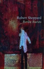 Berlin Bursts by Robert Sheppard