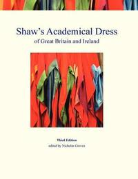 Shaw's Academical Dress of Great Britain and Ireland: Volume 1