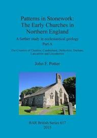 Patterns in Stonework: The Early Churches in Northern England by John Potter