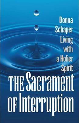 Sacrament of Interruption by Donna Schaper image