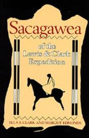 Sacagawea of the Lewis and Clark Expedition by Ella E Clark