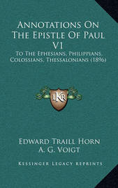 Annotations on the Epistle of Paul V1: To the Ephesians, Philippians, Colossians, Thessalonians (1896) by A G Voigt