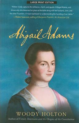Abigail Adams by University Woody Holton (University of Richmond)