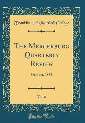 The Mercerburg Quarterly Review, Vol. 8 by Franklin And Marshall College