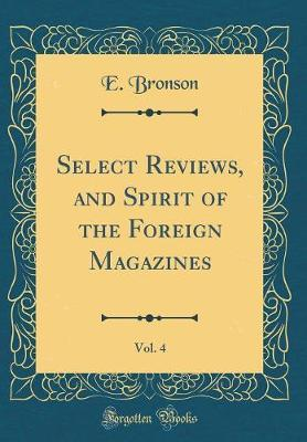 Select Reviews, and Spirit of the Foreign Magazines, Vol. 4 (Classic Reprint) by E Bronson image