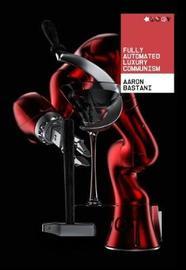 Fully Automated Luxury Communism by Aaron Bastani
