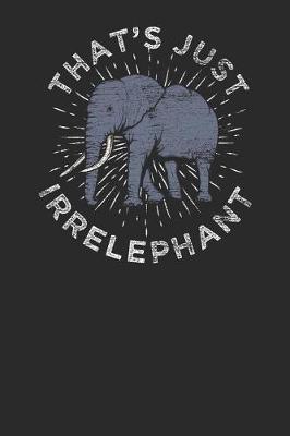 That's Just Irrelephant by Elephant Publishing