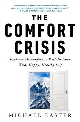 The Comfort Crisis by Michael Easter