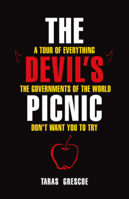 The Devil's Picnic: A Tour of Everything the Governments of the World Don't Want You to Try by Taras Grescoe image