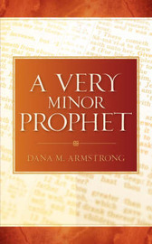 A Very Minor Prophet by Dana, M Armstrong image