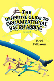 The Definitive Guide to Organizational Backstabbing: Volume II by Berl Falbaum