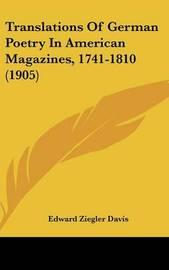 Translations of German Poetry in American Magazines, 1741-1810 (1905) by Edward Ziegler Davis