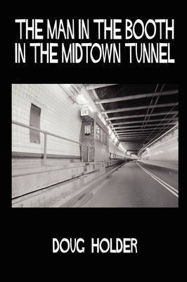 The Man in the Booth in the Midtown Tunnel by Doug Holder