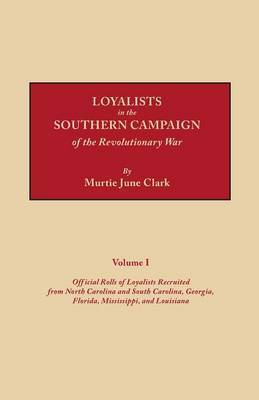 Loyalists in the Southern Campaign of the Revolutionary War by John O.E. Clark
