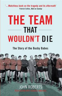 The Team That Wouldn't Die: The Story of the Busby Babes by John Roberts image