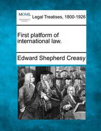 First Platform of International Law. by Edward Shepherd Creasy