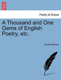 A Thousand and One Gems of English Poetry, Etc. by Charles Mackay