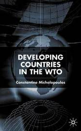 Developing Countries in the WTO by Constantine Michalopoulos