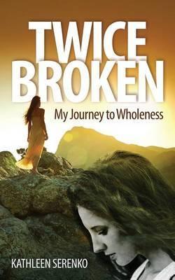 Twice Broken by Kathleen Serenko image