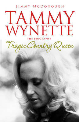 Tragic Country Queen: The Biography of Tammy Wynette by Jimmy McDonough image
