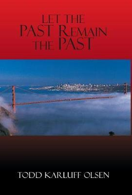 Let the Past Remain the Past by Todd Karluff Olsen