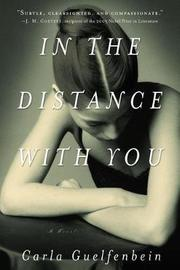 In the Distance with You by Carla Guelfenbein