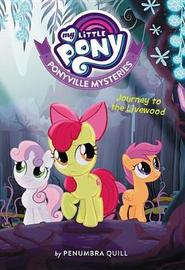 My Little Pony: Ponyville Mysteries: Journey to the Livewood by Penumbra Quill