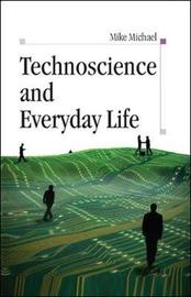 Technoscience and Everyday Life by Mike Michael