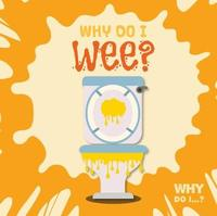 Why Do I Wee? by Emilie Dufresne