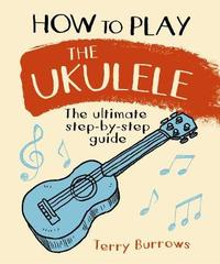 How to Play the Ukulele by Terry Burrows image