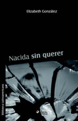 Nacida Sin Querer by Elizabeth Gonzalez image