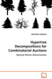Hypertree Decompositions for Combinatorial Auctions - Optimal Winner Determination by EKATERINA LEBEDEVA