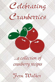 Celebrating Cranberries: A Collection of Cranberry Recipes by Fern Walker image