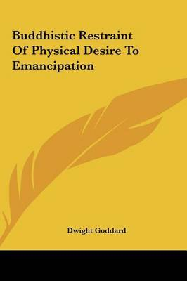 Buddhistic Restraint of Physical Desire to Emancipation by Dwight Goddard image