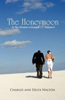 The Honeymoon: In the Shadow of Danger - Volume 2 by Charles Walton, Pro (Yale University)