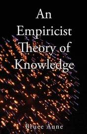 An Empiricist Theory of Knowledge by Bruce Aune