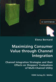 Maximizing Consumer Value Through Channel Integration by Elena Bernard