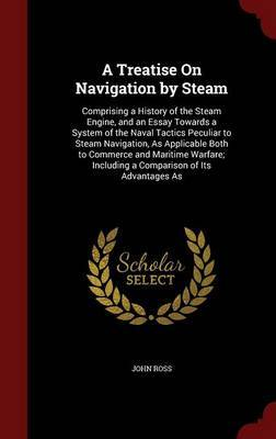 A Treatise on Navigation by Steam by John Ross image