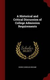 A Historical and Critical Discussion of College Admission Requirements by Edwin Cornelius Broome