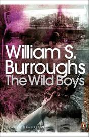 The Wild Boys: A Book of the Dead by William S Burroughs
