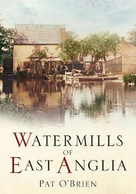 Watermills of East Anglia by Pat O'Brien