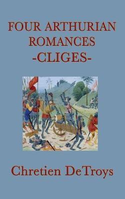Four Arthurian Romances -Cliges- by Chretien DeTroys