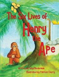 The Six LIves of Henry the Ape by Carol Biederman image